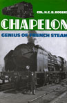 'Chapelon - Genius of French Steam' by Col. H.C.B. Rogers
